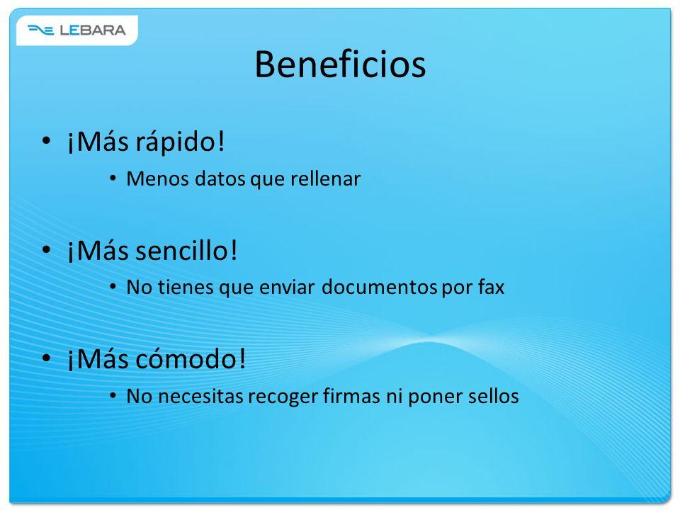 Beneficios ¡Más rápido! Menos datos que rellenar ¡Más sencillo! No tienes que enviar documentos por fax ¡Más cómodo! No necesitas recoger firmas ni po