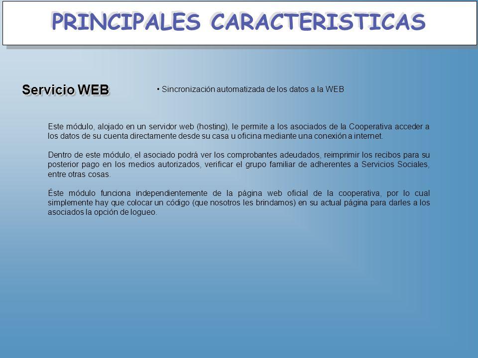 PRINCIPALES CARACTERISTICAS Servicio WEB Sincronización automatizada de los datos a la WEB Este módulo, alojado en un servidor web (hosting), le permi