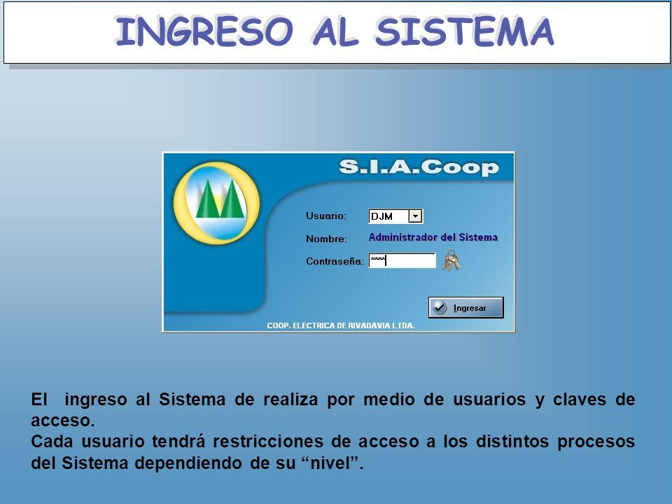 INGRESO AL SISTEMA El ingreso al Sistema de realiza por medio de usuarios y claves de acceso. Cada usuario tendrá restricciones de acceso a los distin