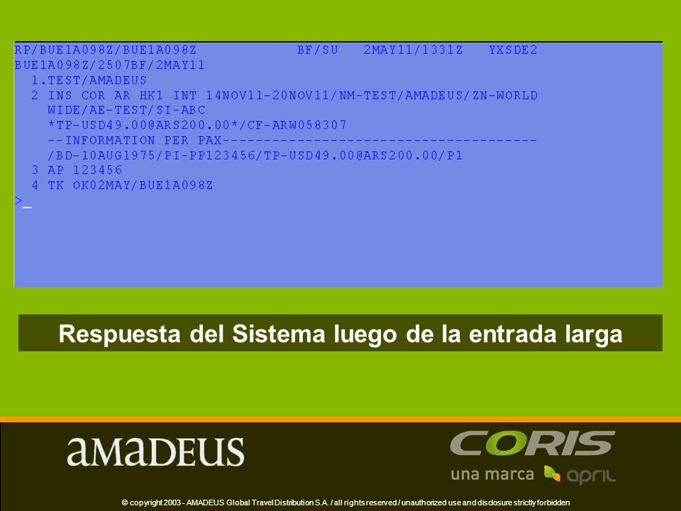 Respuesta del Sistema luego de la entrada larga © copyright 2003 - AMADEUS Global Travel Distribution S.A.