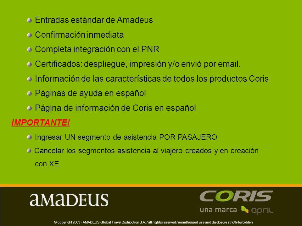 Para mayor información contáctese con: Mesa de Ayuda de Amadeus 0-810-222-2623 Mesa de Ayudas Coris On line www.coris.com © copyright 2003 - AMADEUS Global Travel Distribution S.A.