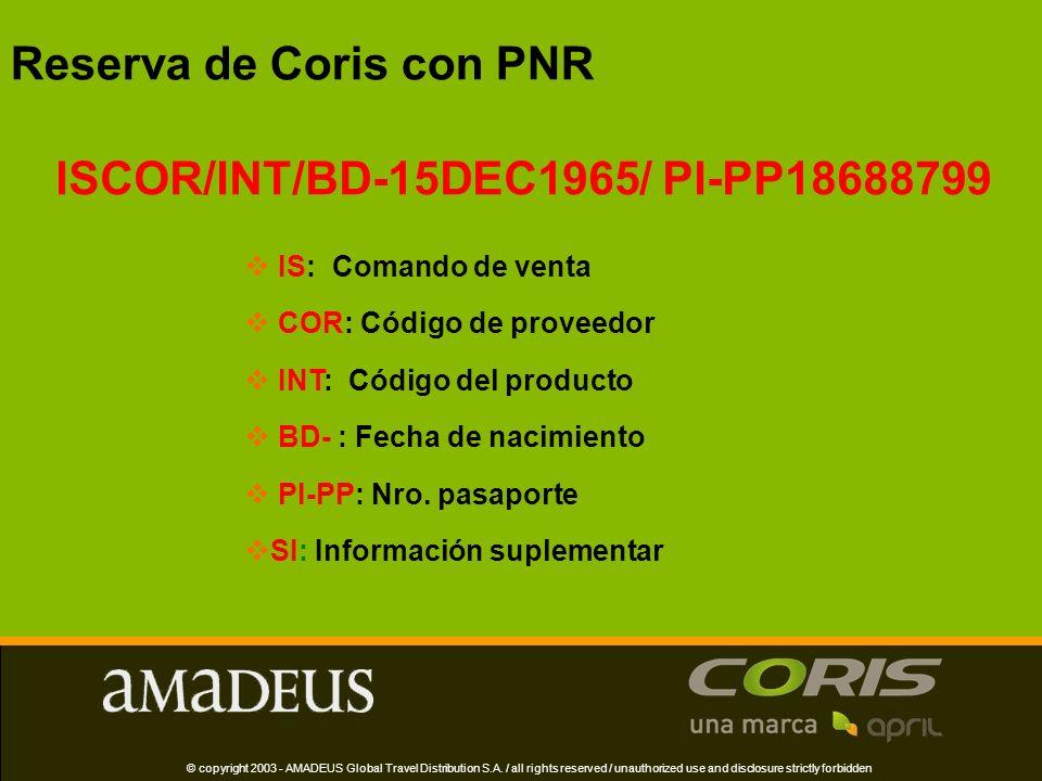 Reserva de Coris con PNR ISCOR/INT/BD-15DEC1965/ PI-PP18688799 IS: Comando de venta COR: Código de proveedor INT: Código del producto BD- : Fecha de nacimiento PI-PP: Nro.