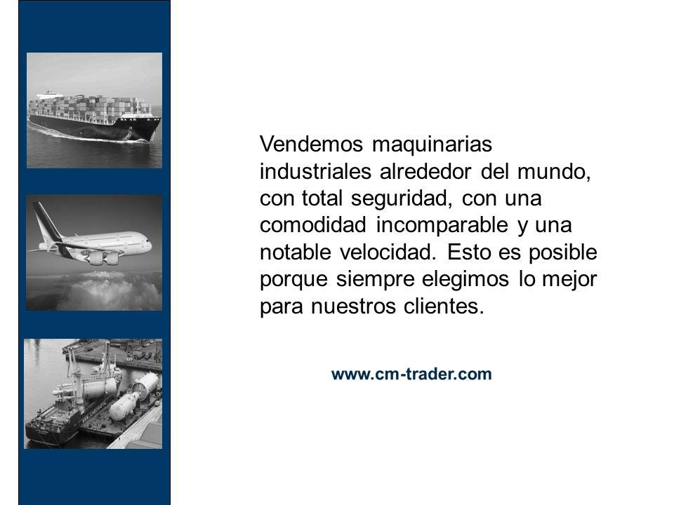 Vendemos maquinarias industriales alrededor del mundo, con total seguridad, con una comodidad incomparable y una notable velocidad.