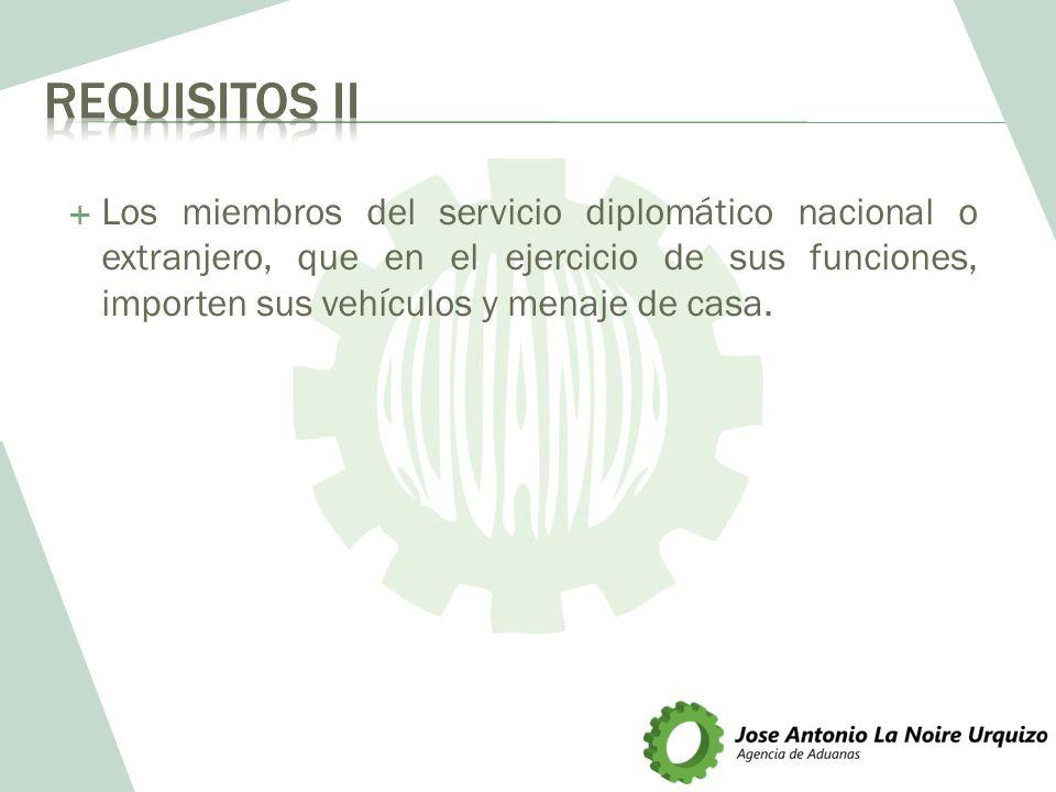 Los miembros del servicio diplomático nacional o extranjero, que en el ejercicio de sus funciones, importen sus vehículos y menaje de casa.