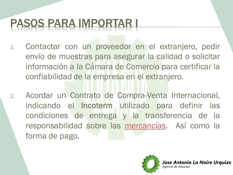 1. Contactar con un proveedor en el extranjero, pedir envío de muestras para asegurar la calidad o solicitar información a la Cámara de Comercio para