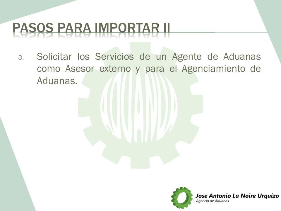 3. Solicitar los Servicios de un Agente de Aduanas como Asesor externo y para el Agenciamiento de Aduanas.