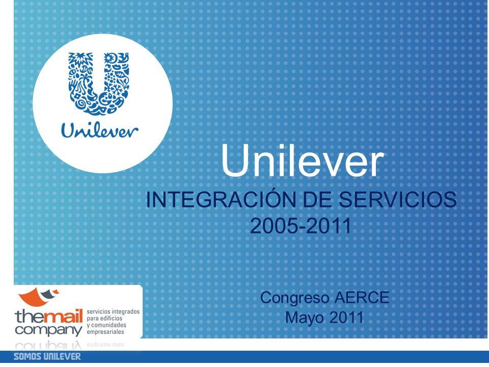Congreso AERCE Mayo 2011 Unilever INTEGRACIÓN DE SERVICIOS 2005-2011