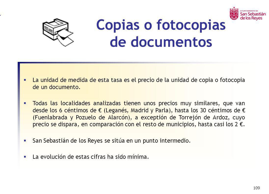 109 Copias o fotocopias de documentos La unidad de medida de esta tasa es el precio de la unidad de copia o fotocopia de un documento. Todas las local