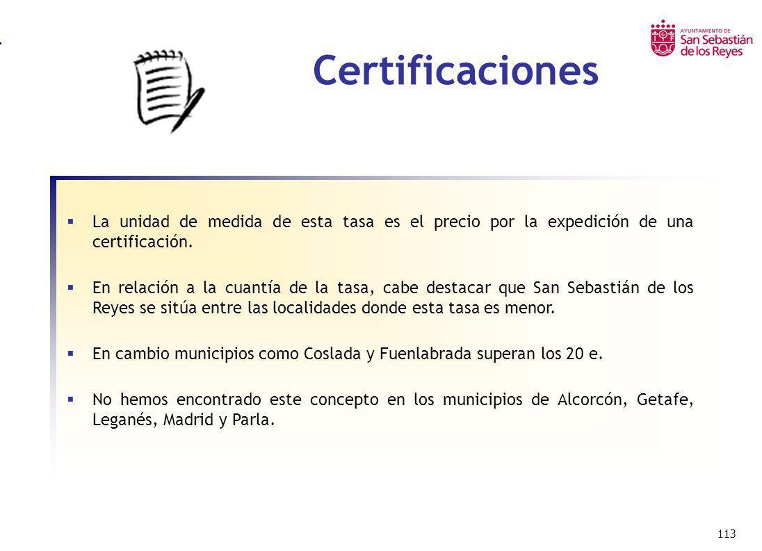 113 Certificaciones La unidad de medida de esta tasa es el precio por la expedición de una certificación. En relación a la cuantía de la tasa, cabe de