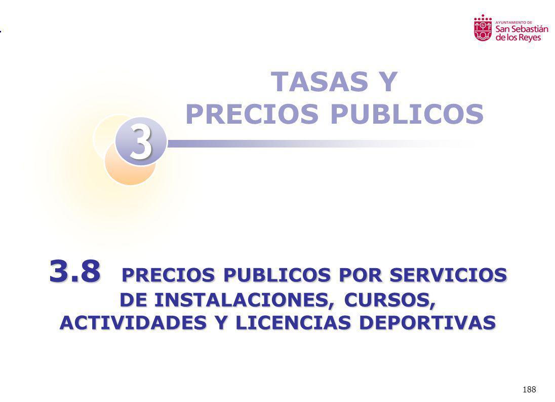 188 TASAS Y PRECIOS PUBLICOS 3 3.8 PRECIOS PUBLICOS POR SERVICIOS DE INSTALACIONES, CURSOS, ACTIVIDADES Y LICENCIAS DEPORTIVAS