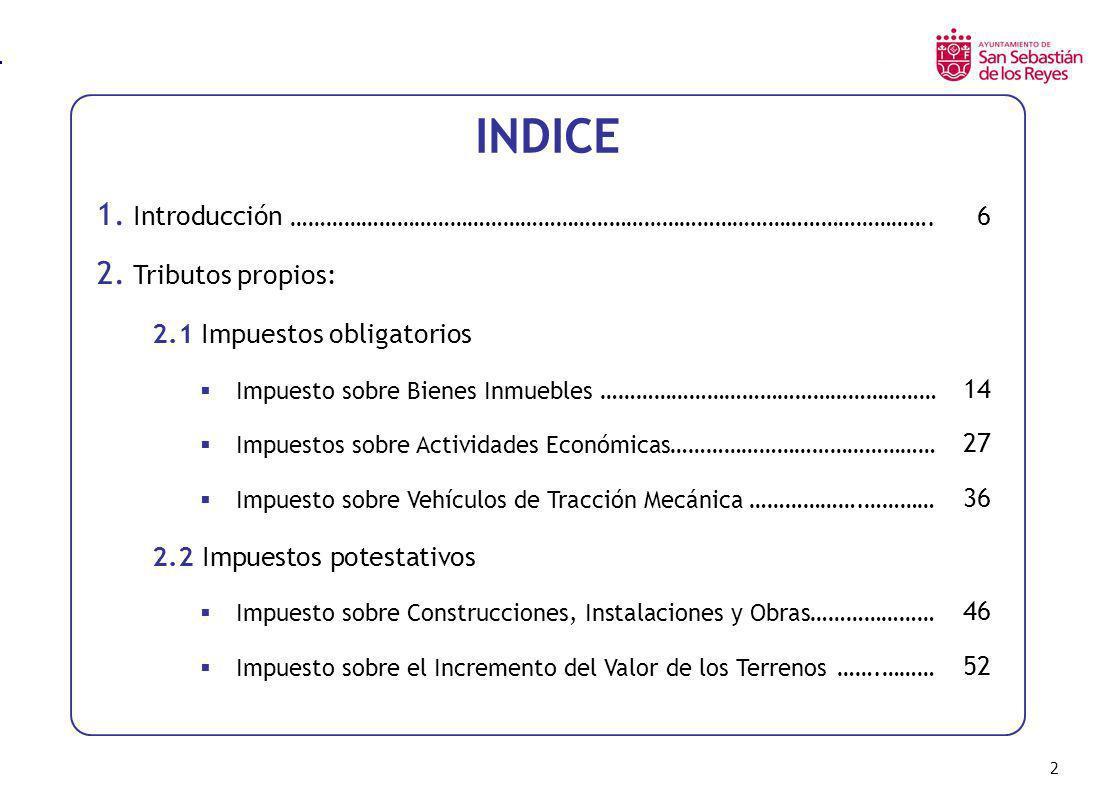 2 INDICE 1. Introducción ………………………………………………………………………………………………. 6 2. Tributos propios: 2.1 Impuestos obligatorios Impuesto sobre Bienes Inmuebles ……………