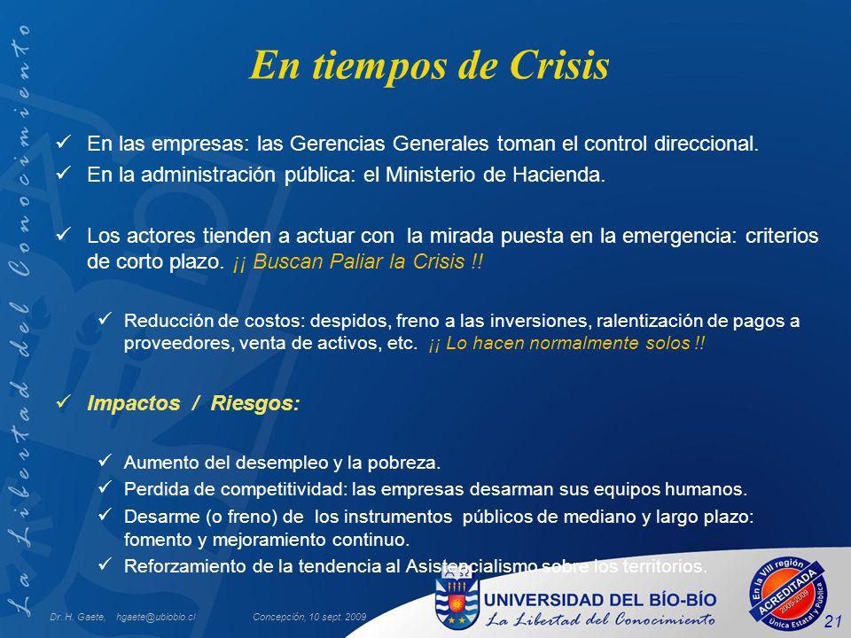 Dr. H. Gaete, hgaete@ubiobio.clConcepción, 10 sept. 2009 21 En tiempos de Crisis En las empresas: las Gerencias Generales toman el control direccional