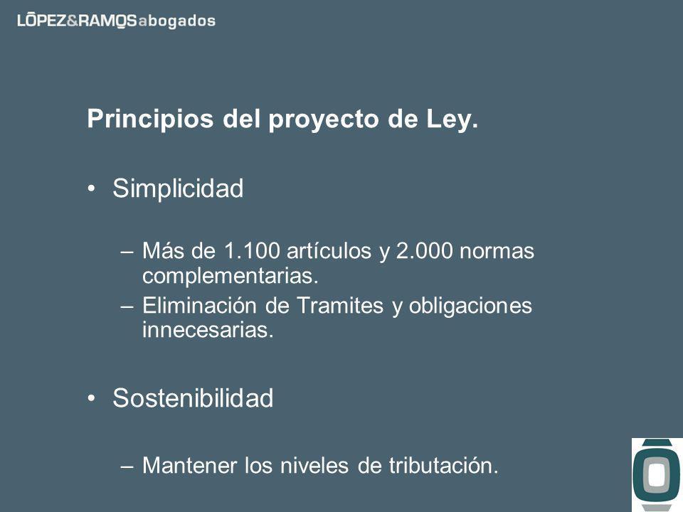 Principios del proyecto de Ley. Simplicidad –Más de 1.100 artículos y 2.000 normas complementarias.