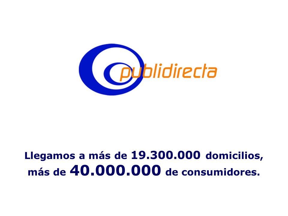 Llegamos a más de 19.300.000 domicilios, más de 40.000.000 de consumidores.