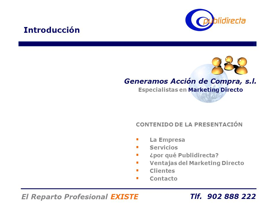 Tlf. 902 888 222 El Reparto Profesional EXISTE Generamos Acción de Compra, s.l. Especialistas en Marketing Directo CONTENIDO DE LA PRESENTACIÓN La Emp