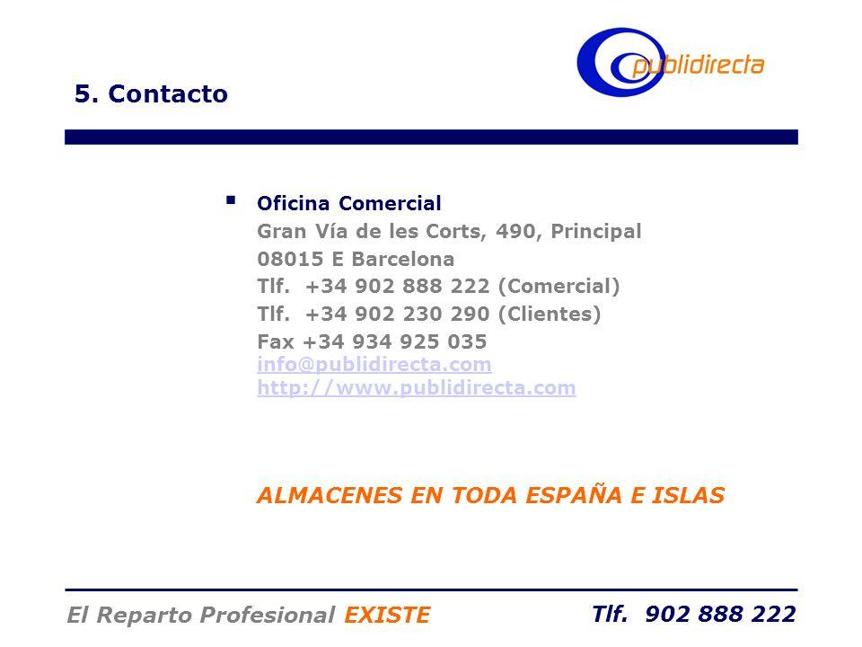 Tlf. 902 888 222 El Reparto Profesional EXISTE 5. Contacto Oficina Comercial Gran Vía de les Corts, 490, Principal 08015 E Barcelona Tlf. +34 902 888