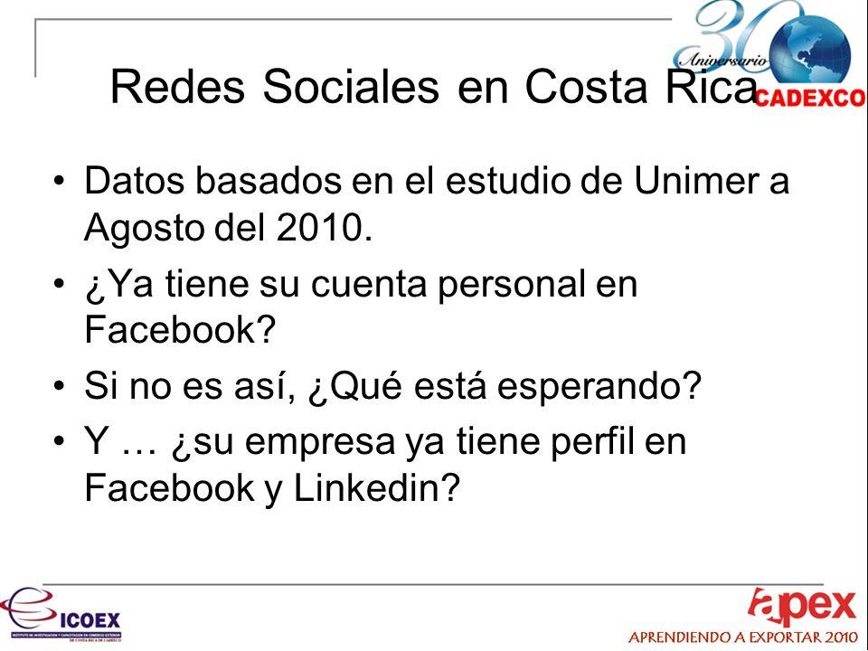Redes Sociales en Costa Rica Datos basados en el estudio de Unimer a Agosto del 2010.