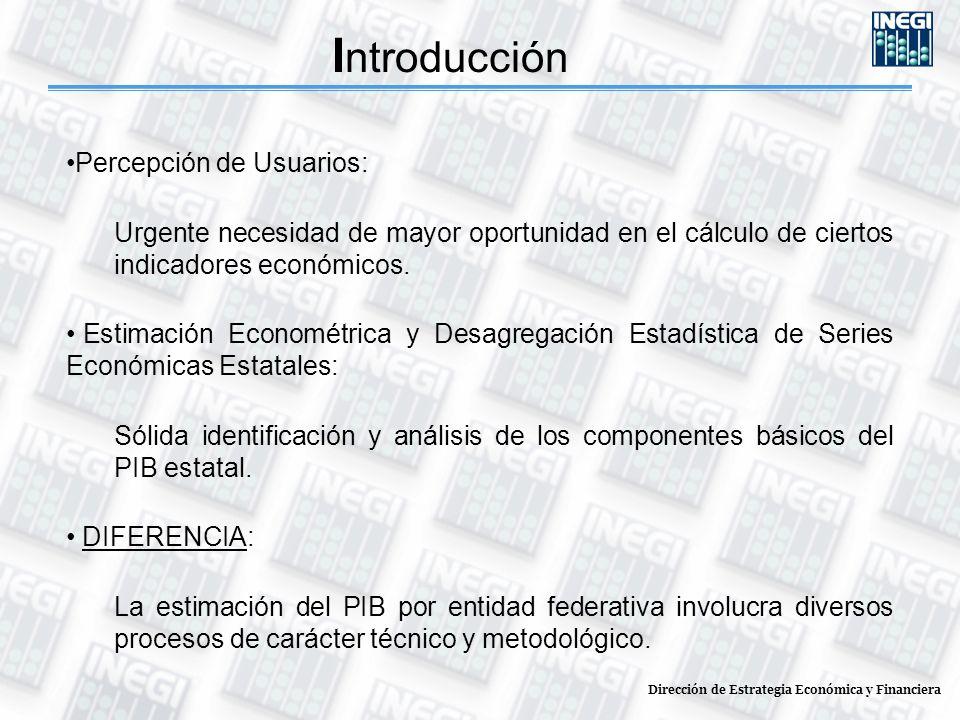 Dirección de Estrategia Económica y Financiera I ntroducción Percepción de Usuarios: Urgente necesidad de mayor oportunidad en el cálculo de ciertos indicadores económicos.