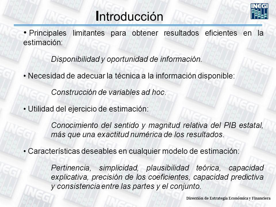 I ntroducción Dirección de Estrategia Económica y Financiera Principales limitantes para obtener resultados eficientes en la estimación: Disponibilidad y oportunidad de información.