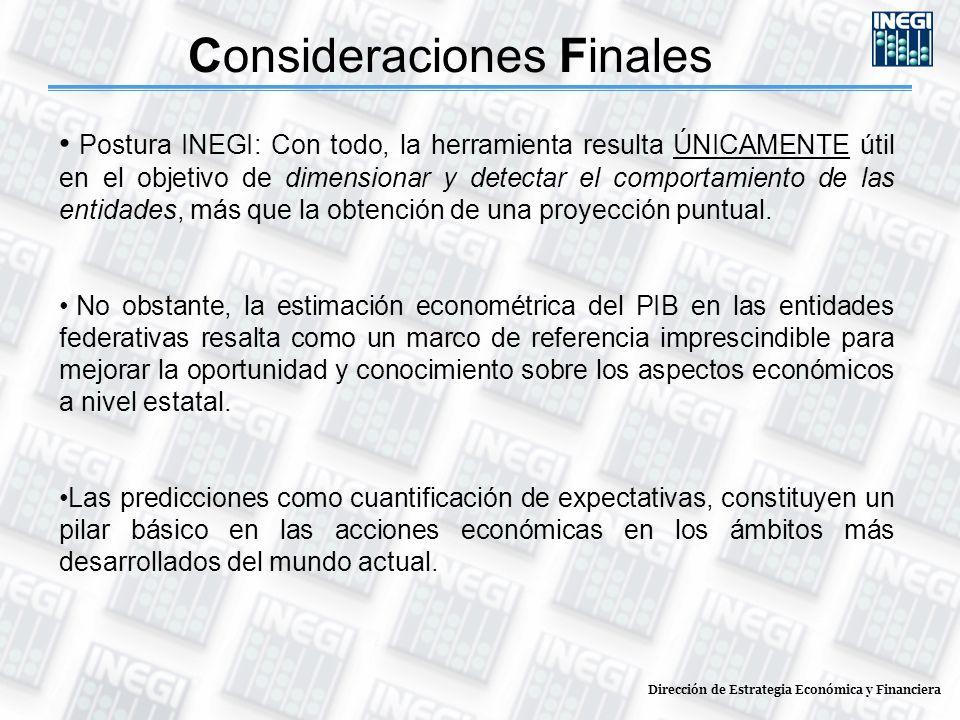 Consideraciones Finales Postura INEGI: Con todo, la herramienta resulta ÚNICAMENTE útil en el objetivo de dimensionar y detectar el comportamiento de las entidades, más que la obtención de una proyección puntual.