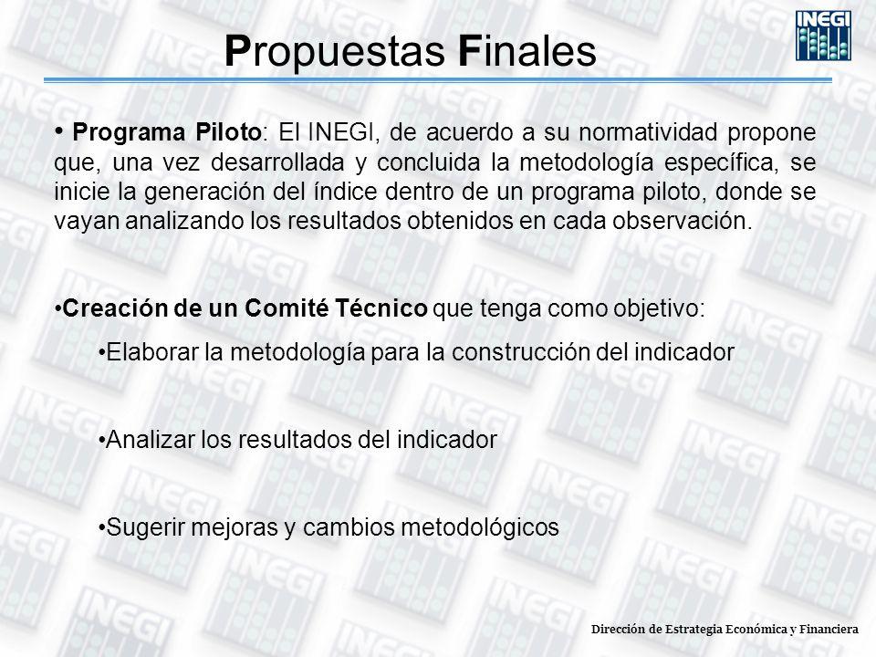 Dirección de Estrategia Económica y Financiera Propuestas Finales Programa Piloto: El INEGI, de acuerdo a su normatividad propone que, una vez desarro