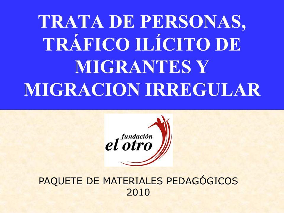 TRATA DE PERSONAS, TRÁFICO ILÍCITO DE MIGRANTES Y MIGRACION IRREGULAR PAQUETE DE MATERIALES PEDAGÓGICOS 2010