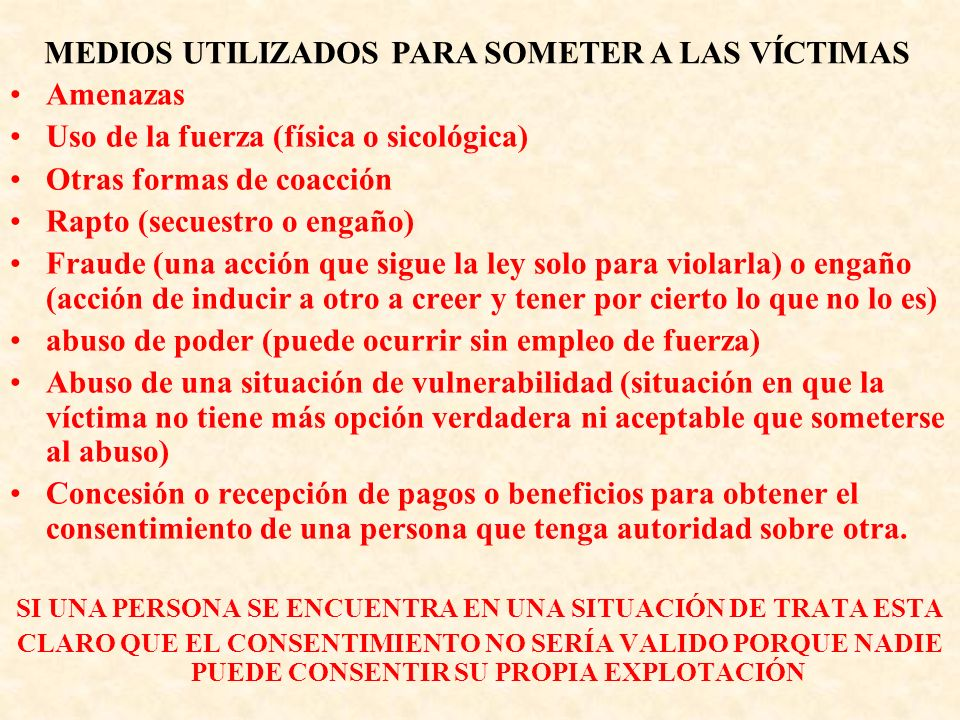 Amenazas Uso de la fuerza (física o sicológica) Otras formas de coacción Rapto (secuestro o engaño) Fraude (una acción que sigue la ley solo para viol