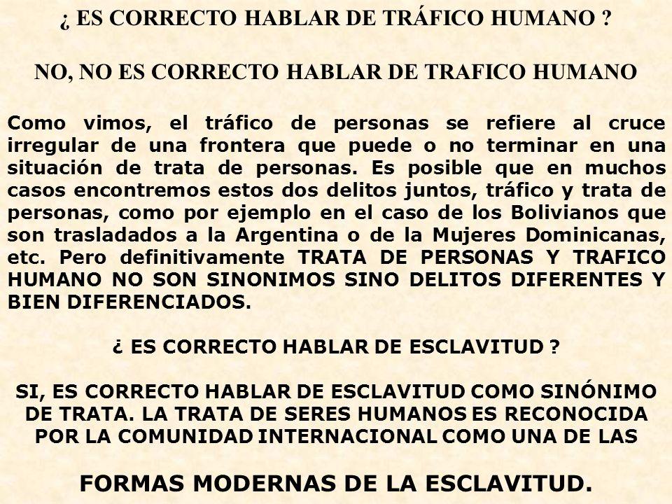¿ ES CORRECTO HABLAR DE TRÁFICO HUMANO ? NO, NO ES CORRECTO HABLAR DE TRAFICO HUMANO Como vimos, el tráfico de personas se refiere al cruce irregular