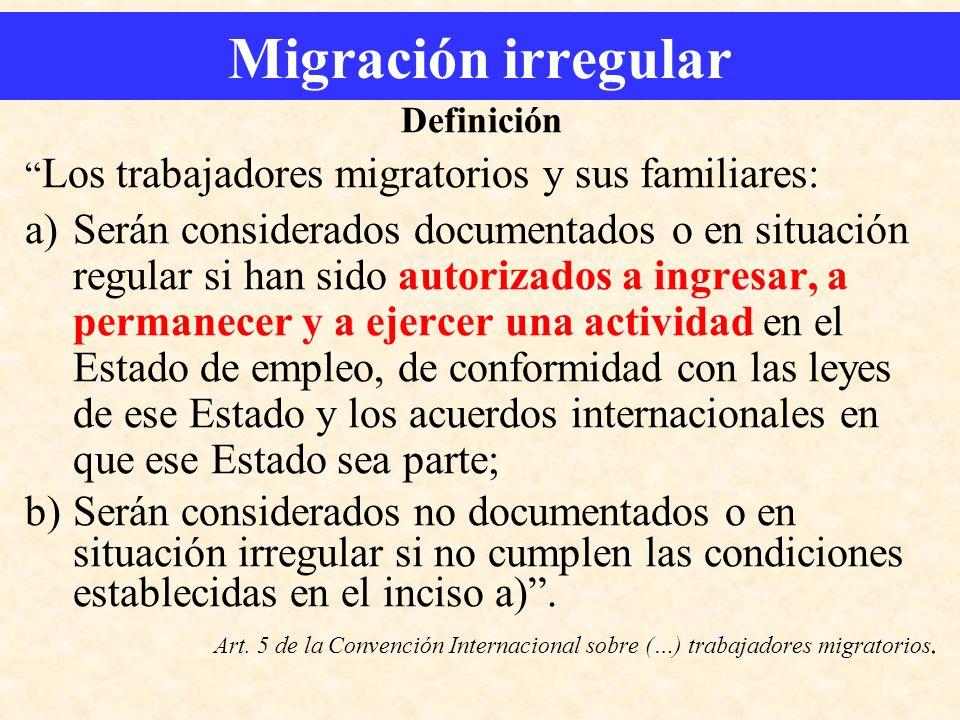 Migración irregular Definición Los trabajadores migratorios y sus familiares: a)Serán considerados documentados o en situación regular si han sido aut