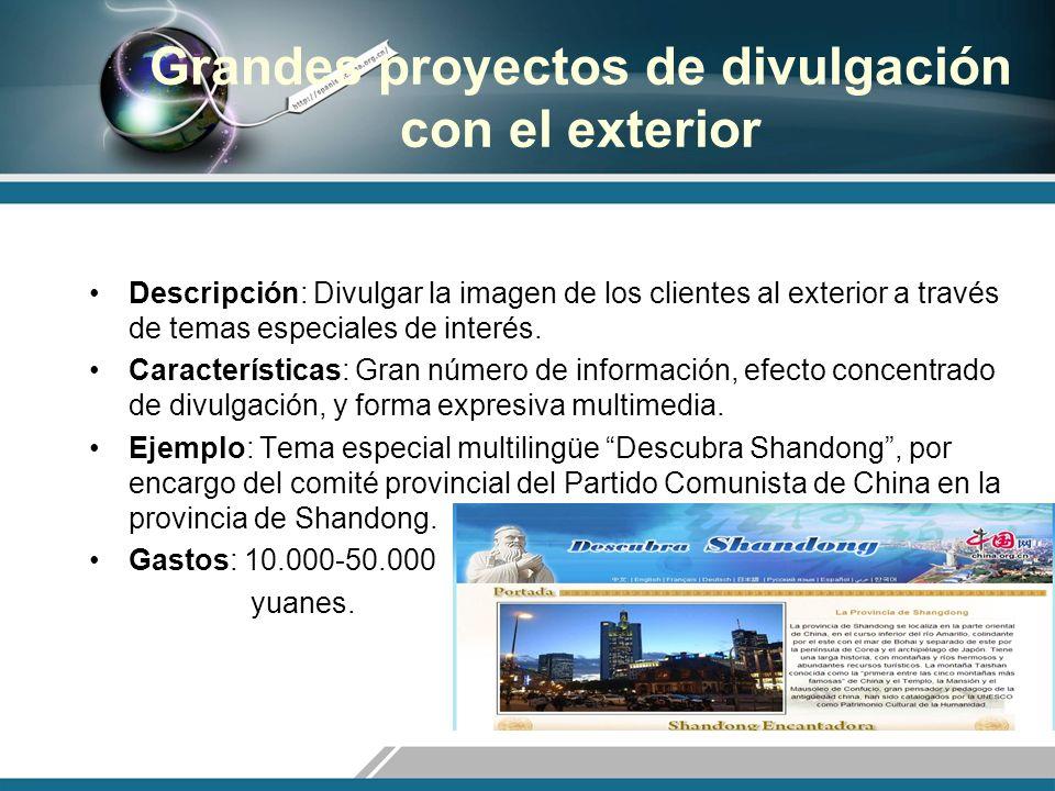 Grandes proyectos de divulgación con el exterior Descripción: Divulgar la imagen de los clientes al exterior a través de temas especiales de interés.