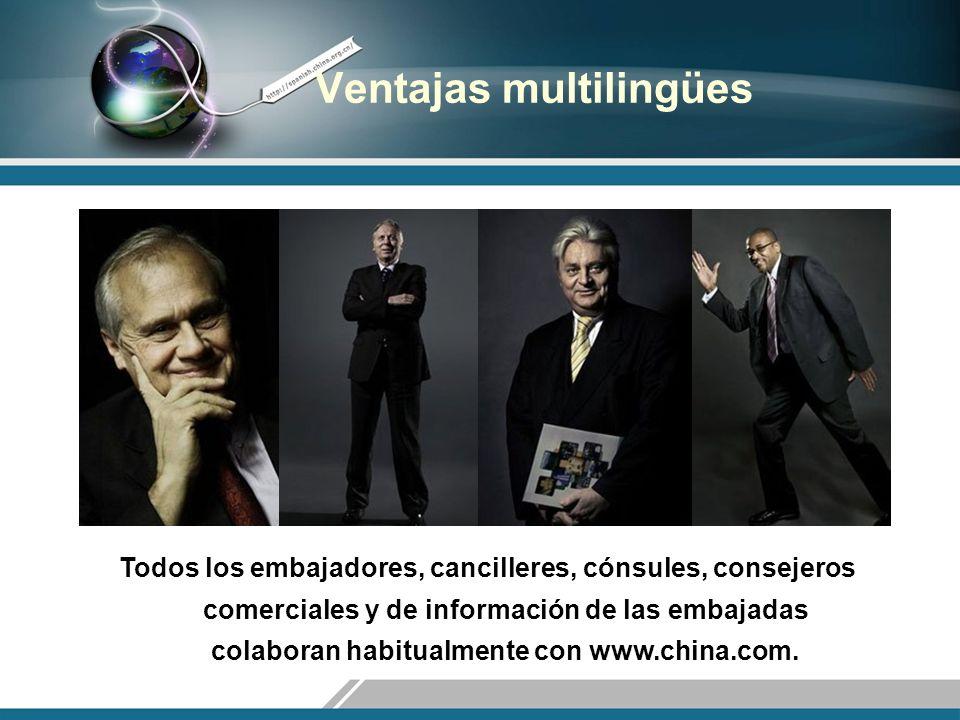 Ventajas multilingües Todos los embajadores, cancilleres, cónsules, consejeros comerciales y de información de las embajadas colaboran habitualmente con www.china.com.