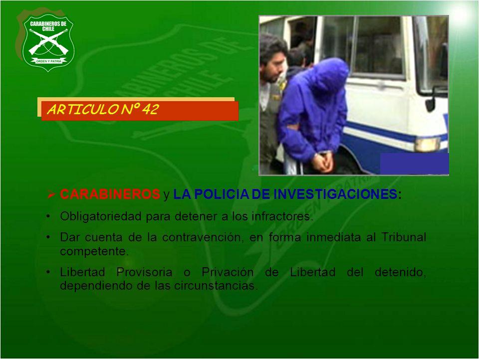ARTICULO Nº 42 CARABINEROS y LA POLICIA DE INVESTIGACIONES: Obligatoriedad para detener a los infractores. Dar cuenta de la contravención, en forma in