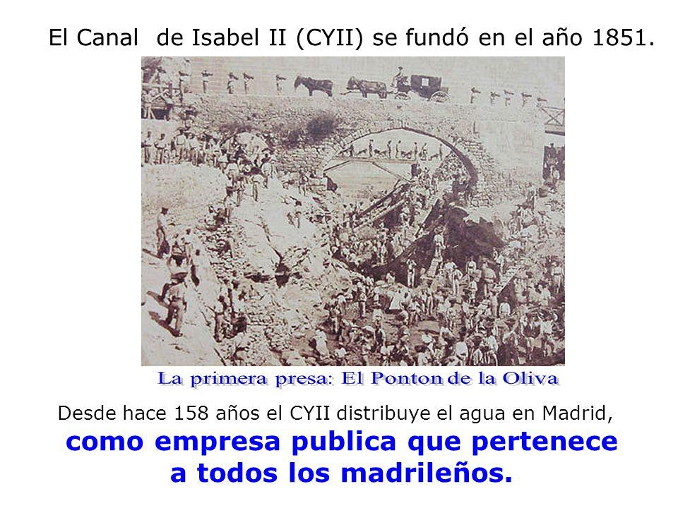El Canal de Isabel II (CYII) se fundó en el año 1851. Desde hace 158 años el CYII distribuye el agua en Madrid, como empresa publica que pertenece a t