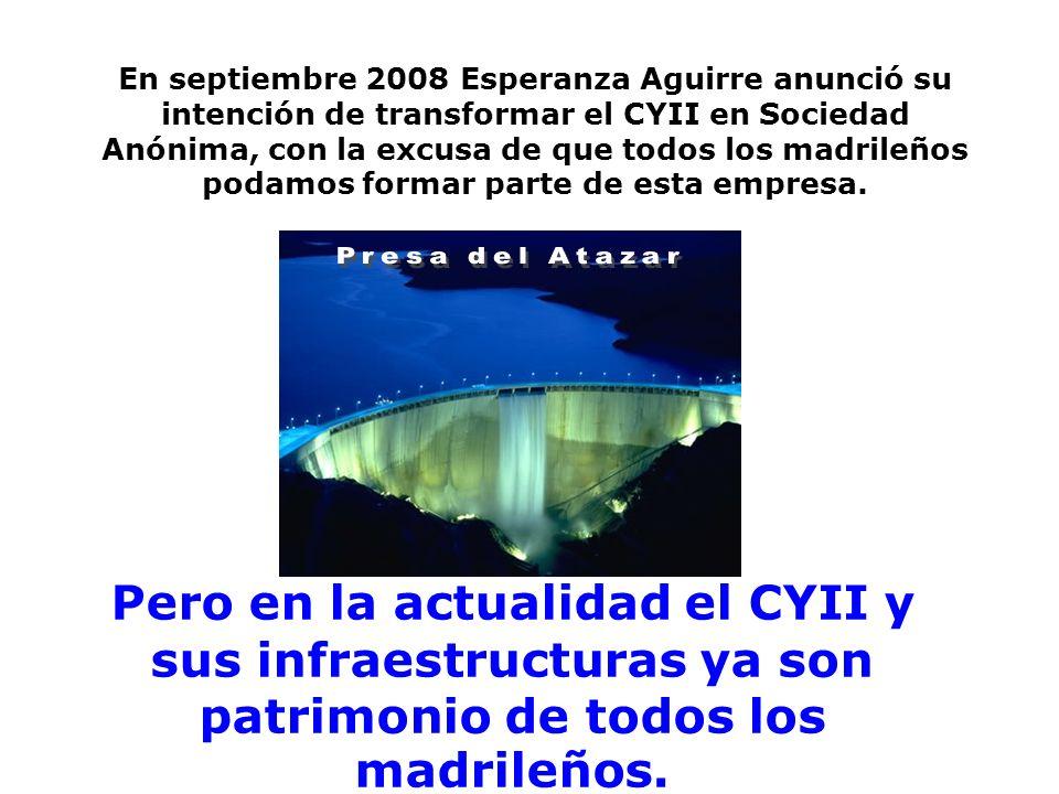 En septiembre 2008 Esperanza Aguirre anunció su intención de transformar el CYII en Sociedad Anónima, con la excusa de que todos los madrileños podamo