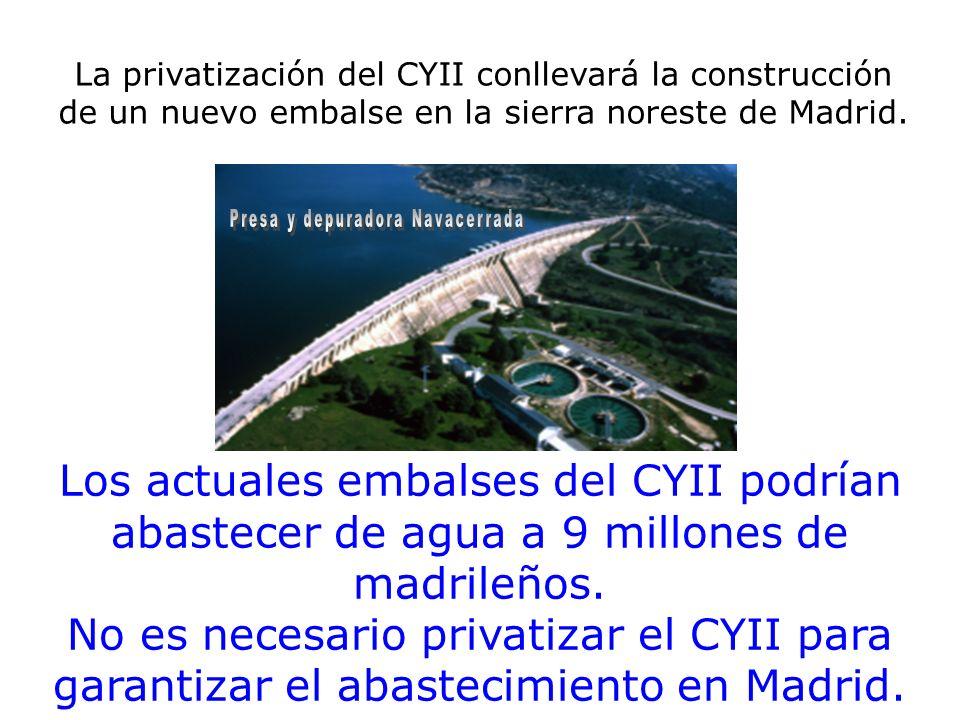 La privatización del CYII conllevará la construcción de un nuevo embalse en la sierra noreste de Madrid. Los actuales embalses del CYII podrían abaste