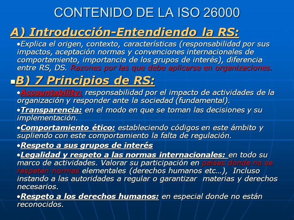 CONTENIDO DE LA ISO 26000 A) Introducción-Entendiendo la RS: Explica el origen, contexto, características (responsabilidad por sus impactos, aceptació