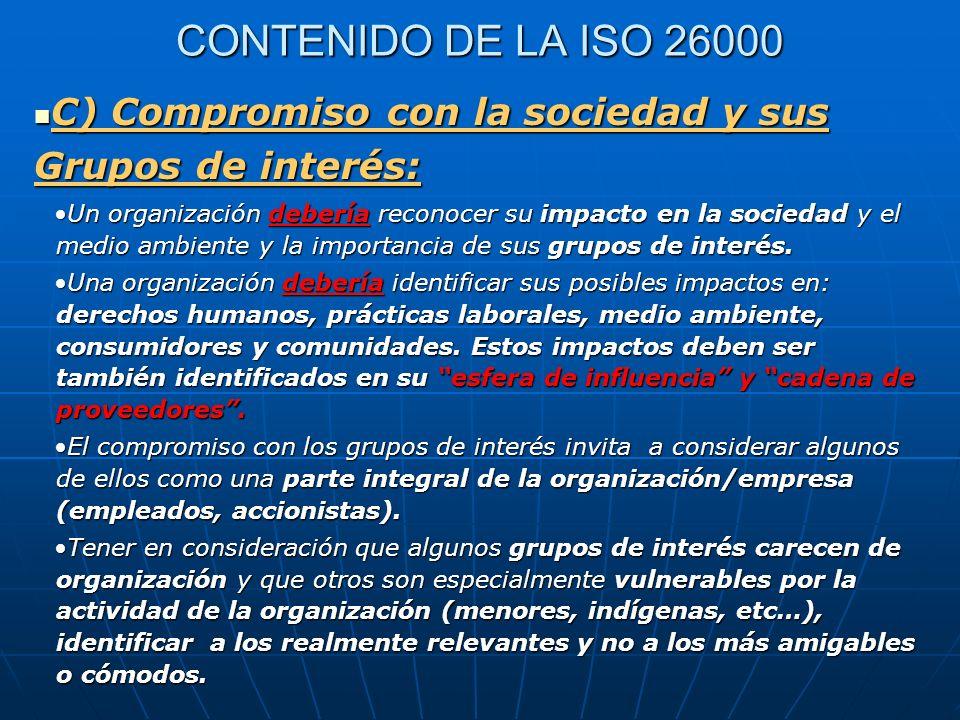 CONTENIDO DE LA ISO 26000 C) Compromiso con la sociedad y sus Grupos de interés: C) Compromiso con la sociedad y sus Grupos de interés: Un organizació