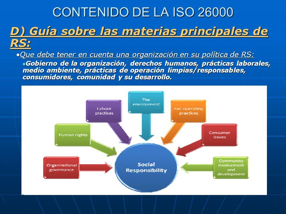 CONTENIDO DE LA ISO 26000 D) Guía sobre las materias principales de RS: Que debe tener en cuenta una organización en su política de RS:Que debe tener