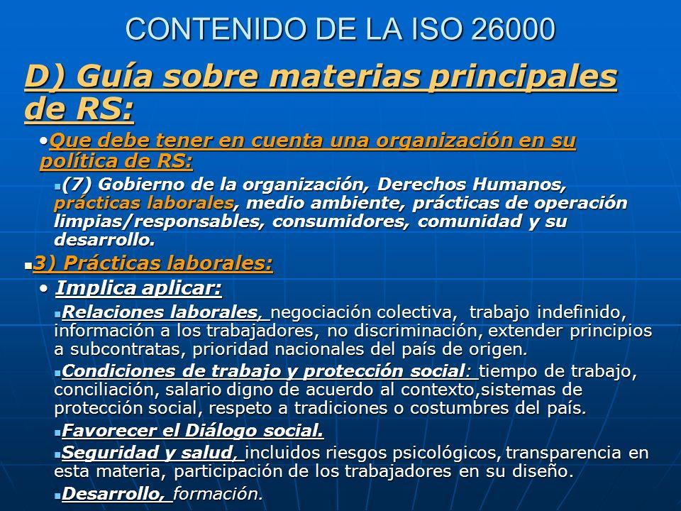 CONTENIDO DE LA ISO 26000 D) Guía sobre materias principales de RS: Que debe tener en cuenta una organización en su política de RS:Que debe tener en c