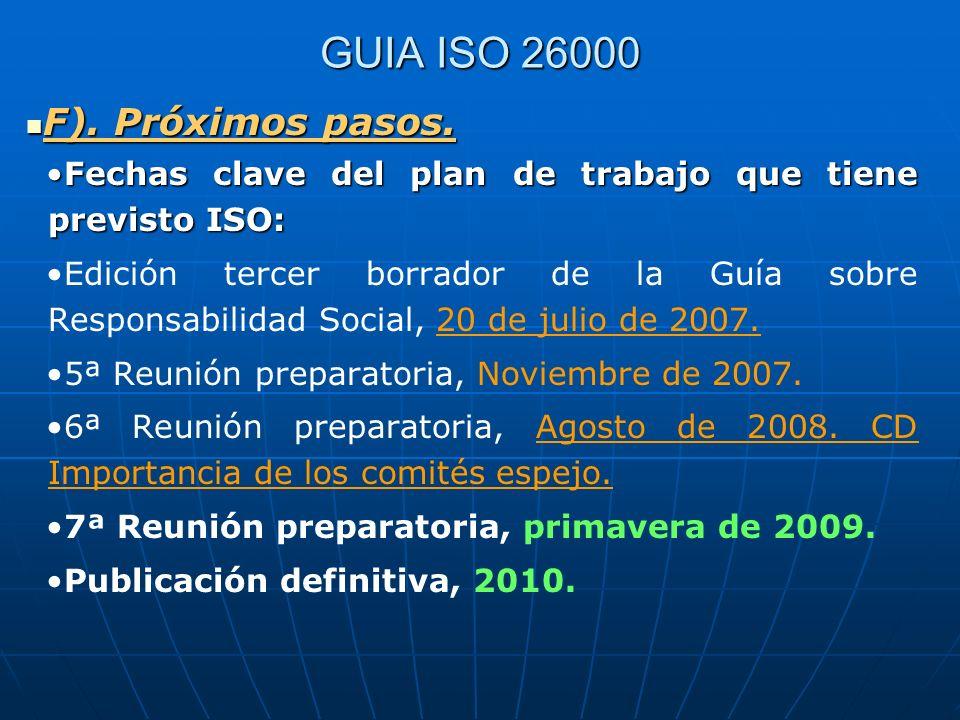 GUIA ISO 26000 F). Próximos pasos. F). Próximos pasos. Fechas clave del plan de trabajo que tiene previsto ISO:Fechas clave del plan de trabajo que ti