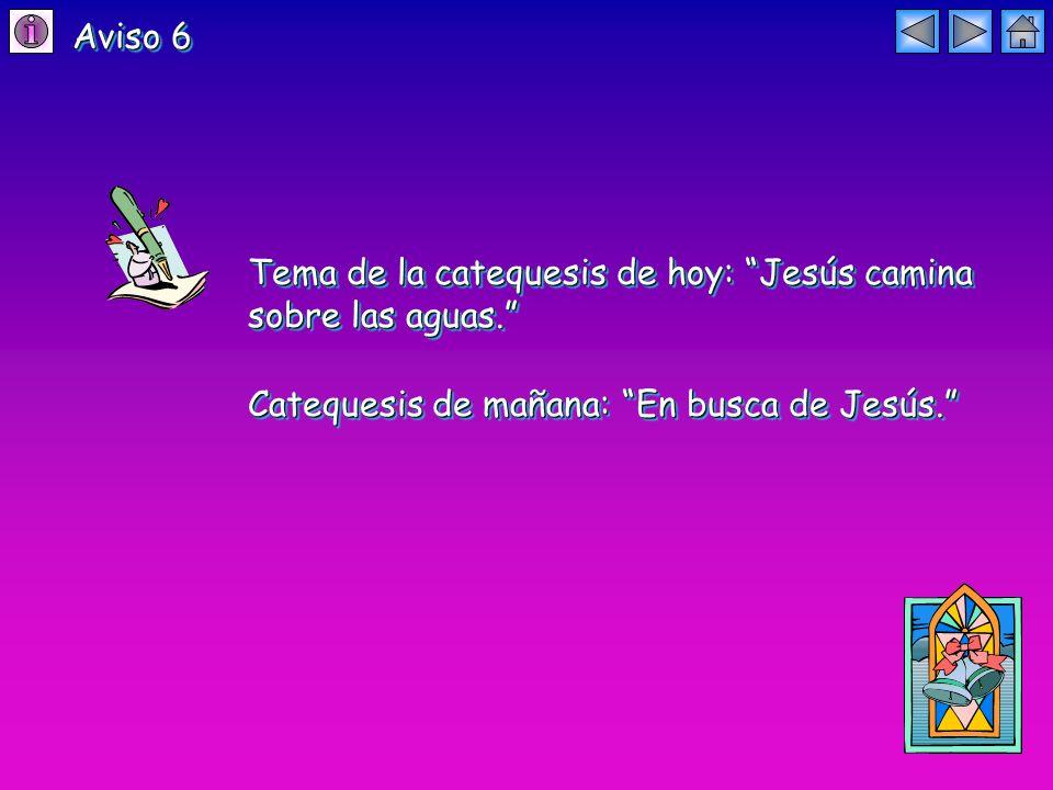 Aviso 6 Tema de la catequesis de hoy: Jesús camina sobre las aguas.