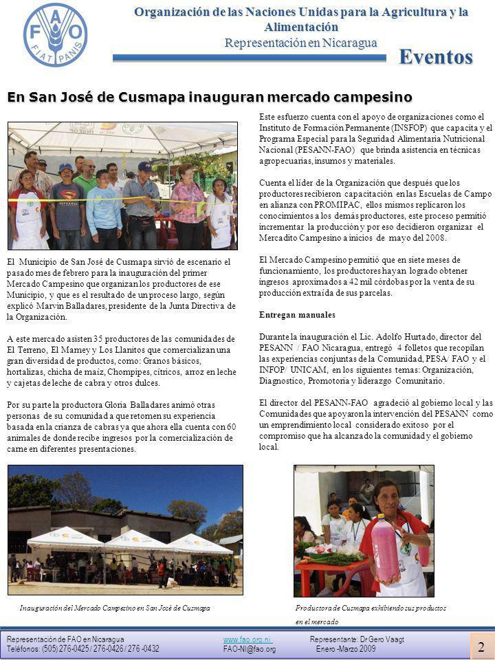 Representación de FAO en Nicaragua www.fao.org.ni Representante: Dr Gero Vaagtwww.fao.org.ni Teléfonos: (505) 276-0425 / 276-0426 / 276 -0432 FAO-NI@fao.org Enero -Marzo 2009 Representación de FAO en Nicaragua www.fao.org.ni Representante: Dr Gero Vaagtwww.fao.org.ni Teléfonos: (505) 276-0425 / 276-0426 / 276 -0432 FAO-NI@fao.org Enero -Marzo 2009 Organización de las Naciones Unidas para la Agricultura y la Alimentación Representación en Nicaragua Noticias Representante Subregional de la FAO visita Nicaragua El pasado mes de enero se reunieron en Nicaragua el representante Subregional de la FAO en Latinoamérica Deodoro Roca el Ministro agropecuario y forestal señor Ariel Bucardo y el Representante de FAO en Nicaragua Dr.