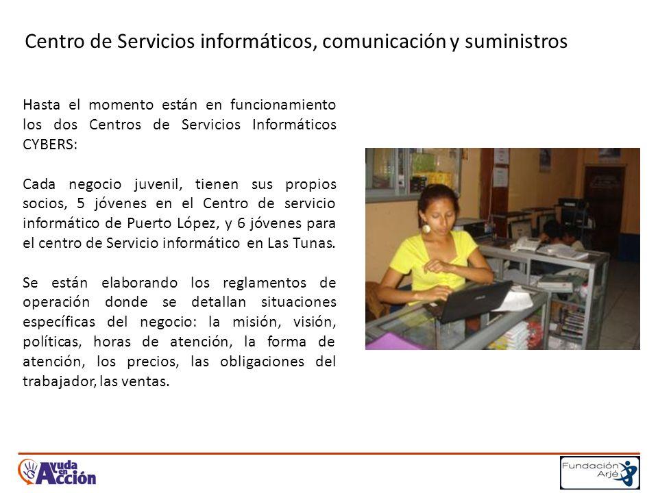 Centro de Servicios informáticos, comunicación y suministros Hasta el momento están en funcionamiento los dos Centros de Servicios Informáticos CYBERS: Cada negocio juvenil, tienen sus propios socios, 5 jóvenes en el Centro de servicio informático de Puerto López, y 6 jóvenes para el centro de Servicio informático en Las Tunas.