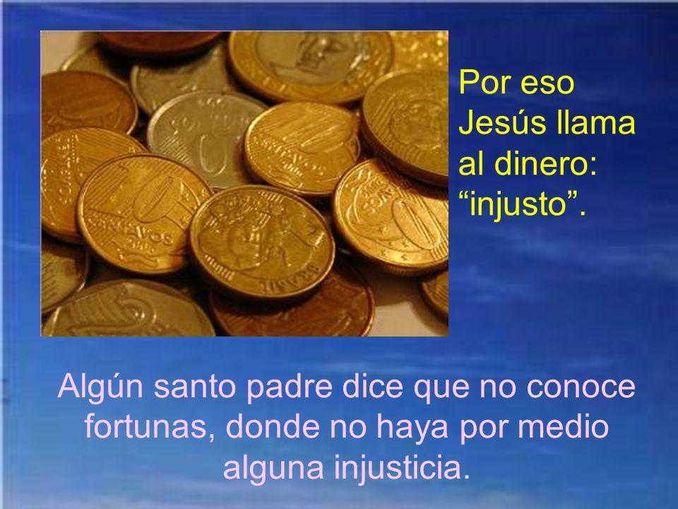 Otra enseñanza del evangelio es que para saber administrar bien los bienes celestiales, que es mucho, hay que saber administrar lo material, que es lo