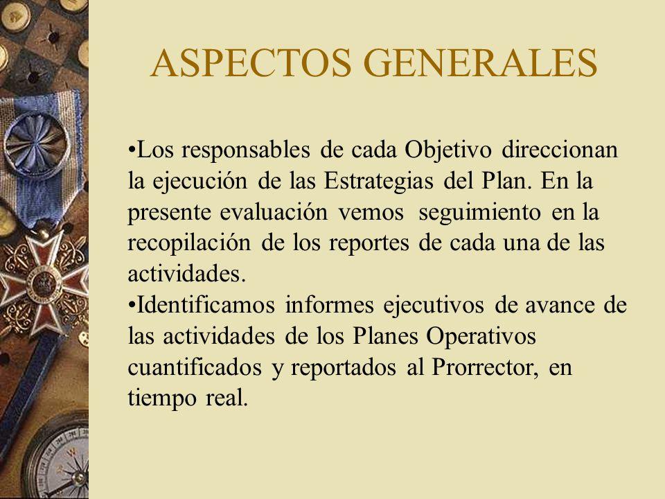 ASPECTOS GENERALES Los responsables de cada Objetivo direccionan la ejecución de las Estrategias del Plan.