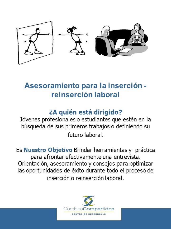Asesoramiento para la inserción - reinserción laboral ¿A quién está dirigido? Jóvenes profesionales o estudiantes que estén en la búsqueda de sus prim