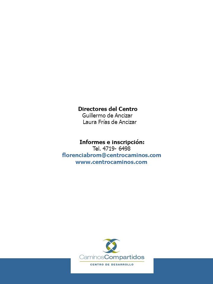 Directores del Centro Guillermo de Ancizar Laura Frías de Ancizar Informes e inscripción: Tel. 4719- 6498 florenciabrom@centrocaminos.com www.centroca