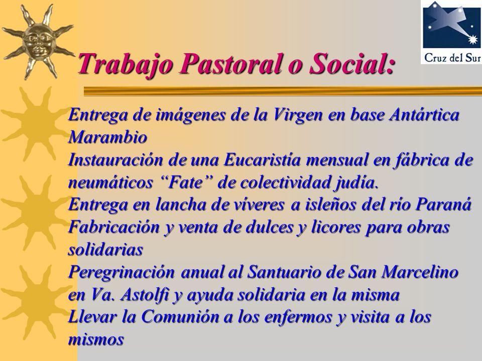 Trabajo Pastoral o Social: Entrega de imágenes de la Virgen en base Antártica Marambio Instauración de una Eucaristía mensual en fábrica de neumáticos