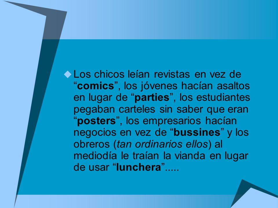 Los argentinos ya no usamos mas calzoncillos, sino slip o boxer, tampoco viajamos más en colectivos sino en bus, y para el auto usamos elparking…..
