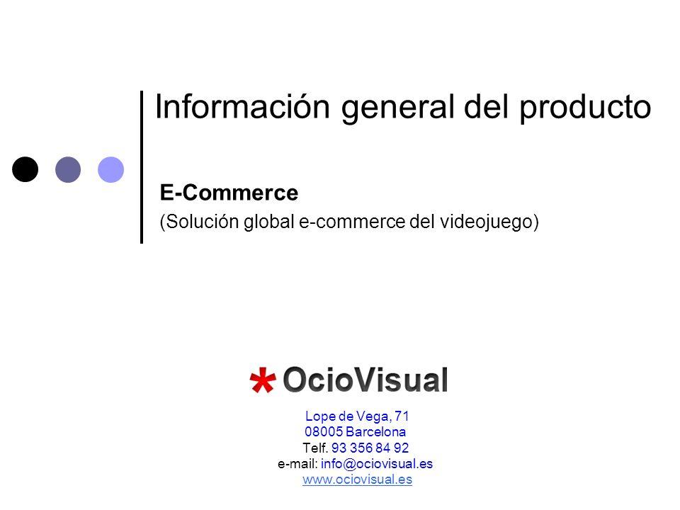 Información general del producto E-Commerce (Solución global e-commerce del videojuego) Lope de Vega, 71 08005 Barcelona Telf. 93 356 84 92 e-mail: in